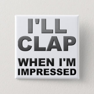 I'll Clap When I'm Impressed Funny Button Badge
