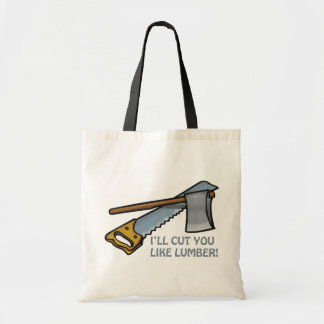 Ill Cut You Like Lumber Tote Bags