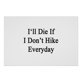 I'll Die If I Don't Hike Everyday Poster