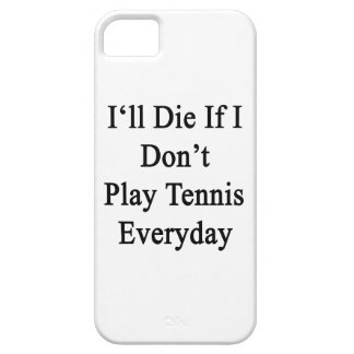 I'll Die If I Don't Play Tennis Everyday iPhone 5 Case