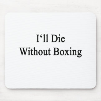 I'll Die Without Boxing Mousepads