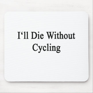 I'll Die Without Cycling Mousepad