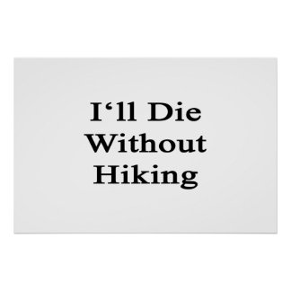 I'll Die Without Hiking Print