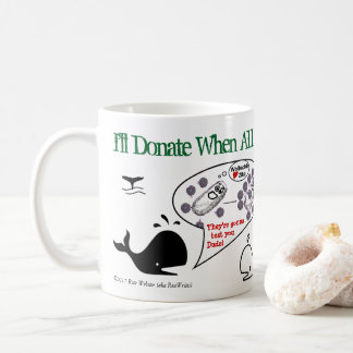 I'll Donate When by RoseWrites Coffee Mug