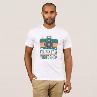 I'll fix it in photoshop T-Shirt