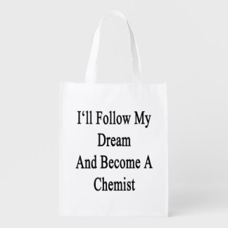 I'll Follow My Dream And Become A Chemist Reusable Grocery Bag