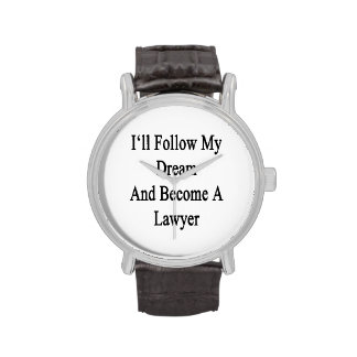 I'll Follow My Dream And Become A Lawyer Wrist Watch
