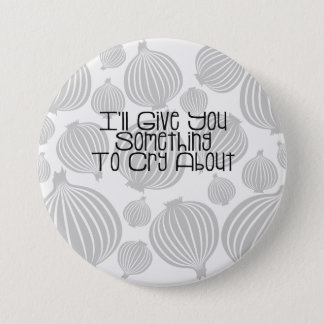 I'll Give You Something To Cry About Cute Onion 7.5 Cm Round Badge