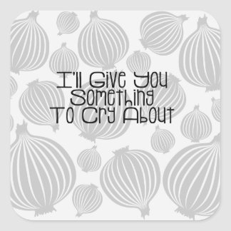 I'll Give You Something To Cry About Cute Onion Square Sticker