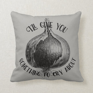 I'll Give You Something To Cry About Cute Pillow