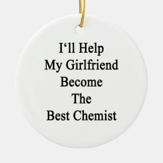 I'll Help My Girlfriend Become The Best Chemist Round Ceramic Decoration