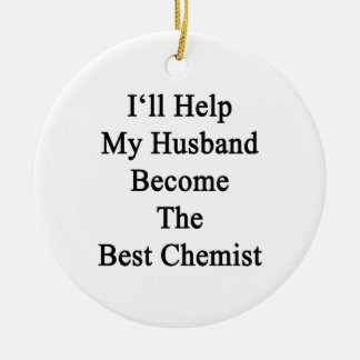 I'll Help My Husband Become The Best Chemist Round Ceramic Decoration