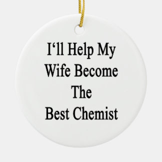 I'll Help My Wife Become The Best Chemist Round Ceramic Decoration