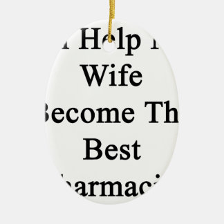 I'll Help My Wife Become The Best Pharmacist Ceramic Oval Decoration
