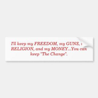 I'll keep my FREEDOM, my GUNS, my RELIGION, and... Bumper Sticker