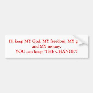 I'll keep MY God, MY freedom, MY guns and MY mo... Bumper Sticker