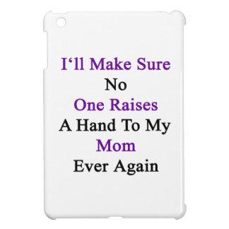 I'll Make Sure No One Raises A Hand To My Mom Ever iPad Mini Cases