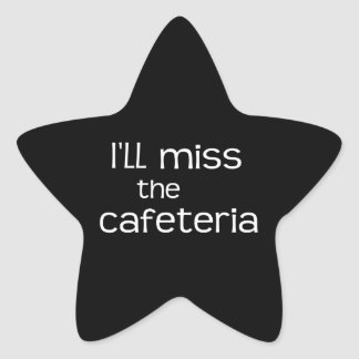 I'll Miss the Cafeteria - Funny Saying Sticker