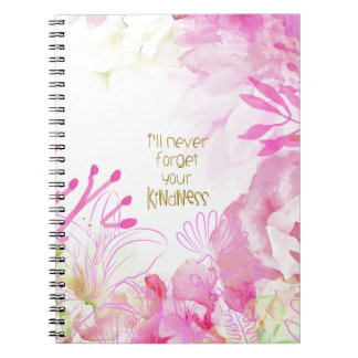 I'll Never Forget Your Kindness Notebook