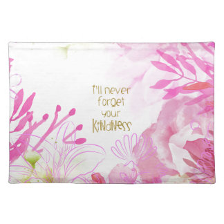 I'll Never Forget Your Kindness Placemat
