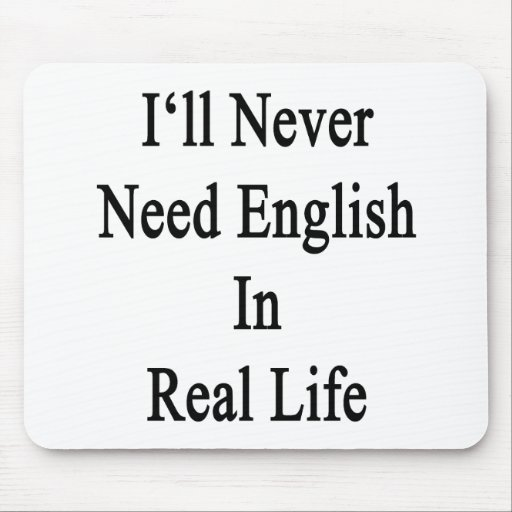 I'll Never Need English In Real Life Mouse Pad