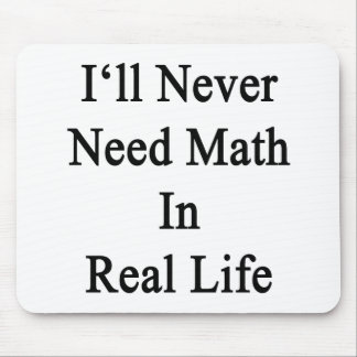 I'll Never Need Math In Real Life Mousepad
