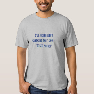 """I'll never wear anything that says """"Disco Sucks!"""" T-shirts"""