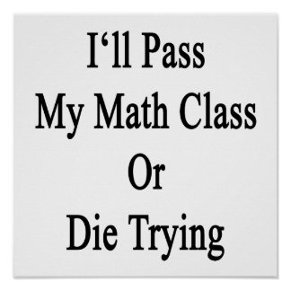 I'll Pass My Math Class Or Die Trying Poster