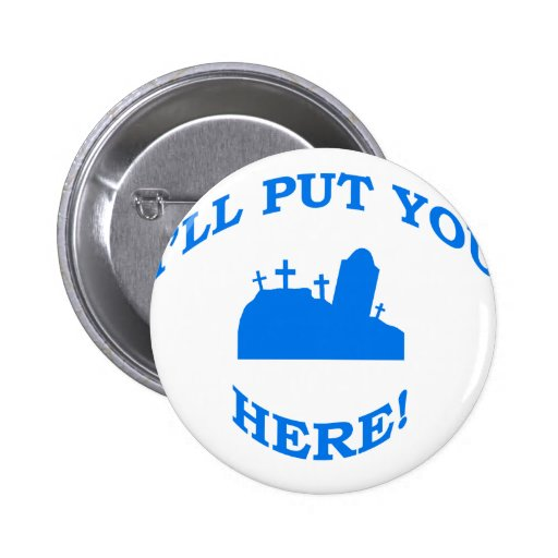 I'll Put You Here! Buttons