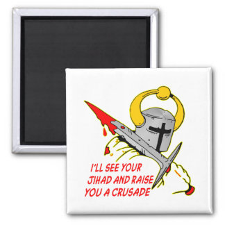 I'll See Your Jihad And Raise You A Crusade Magnet