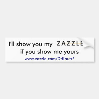 I'll show you my, ZAZZLE, if you show me yours, 2 Bumper Sticker