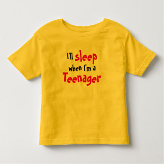 I'll Sleep When I'm A Teenager Toddler T-Shirt