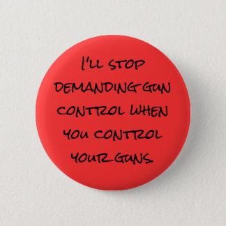 I'll stop demanding gun control 6 cm round badge