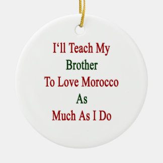 I'll Teach My Brother To Love Morocco As Much As I Round Ceramic Decoration