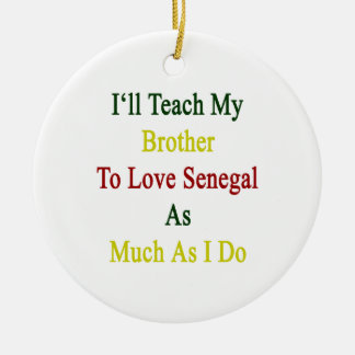 I'll Teach My Brother To Love Senegal As Much As I Round Ceramic Decoration