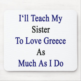 I'll Teach My Sister To Love Greece As Much As I D Mouse Pad