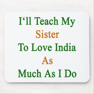 I'll Teach My Sister To Love India As Much As I Do Mouse Pad