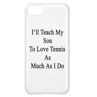 I'll Teach My Son To Love Tennis As Much As I Do iPhone 5C Case