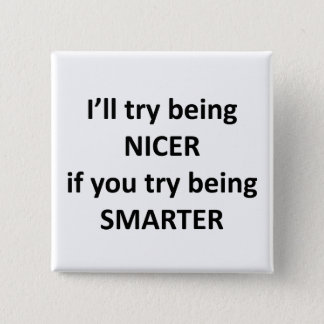 I'll Try Being NIcer If You Try Being Smarter 15 Cm Square Badge