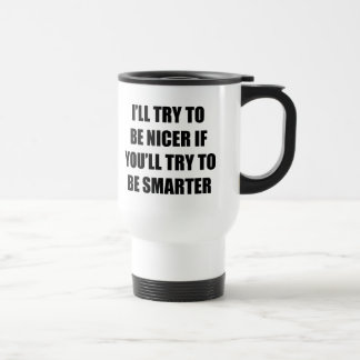I'll Try To Be Nicer Coffee Mugs