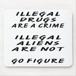 ILLEGAL Drugs are a crime ILLEGAL Aliens Are Mouse Pad
