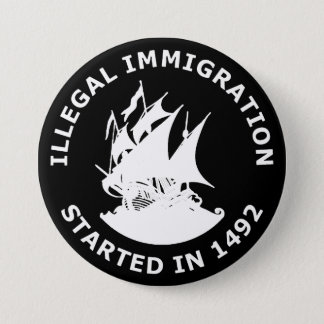Illegal Immigration Started In 1492 7.5 Cm Round Badge