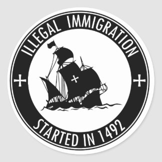 Illegal Immigration Started In 1492 Classic Round Sticker