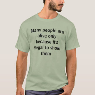 Illegal to shoot T-Shirt