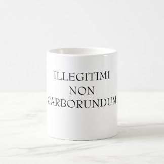 ILLEGITIMINONCARBORUNDUM COFFEE MUG
