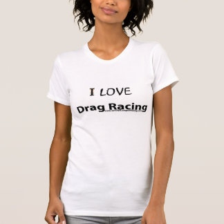 ilovedragracing T-Shirt
