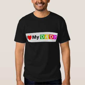Ilovemydady Shirts