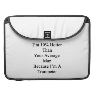 I'm 10 Hotter Than Your Average Man Because I'm A MacBook Pro Sleeve