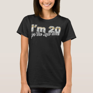 I'm 20 for the 2nd Time 40th Birthday T-Shirt