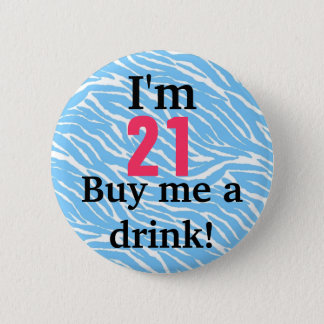 """""""I'm 21, Buy me a drink!"""" 21st Birthday Button"""